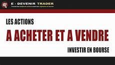 acheter et vendre investir en bourse les actions 224 acheter et 224 vendre
