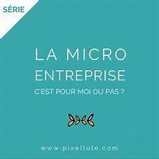 creer sa micro entreprise la micro entreprise c est pour mon projet ou pas pixellule work entreprise creation