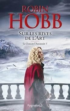 Le Fou Et L Assassin Tome 5 Sur Les Rives De De Robin