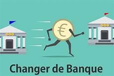 comment changer de banque comment changer de banque 01 banque en ligne
