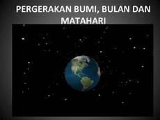 Pergerakan Bumi Bulan Dan Matahari
