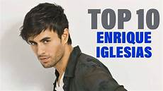 enrique iglesias songs top 10 songs enrique iglesias