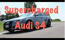 2013 audi s4 supercharged finetuned 2013 audi s4 supercharged youtube