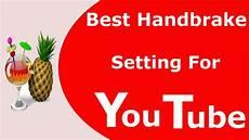 handbrake settings for youtube best handbrake setting for youtube 2015 youtube
