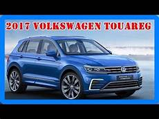 2017 volkswagen touareg redesign interior and exterior