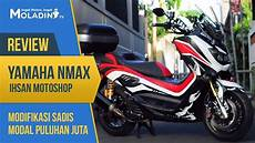 Nmax Modifikasi Touring by Modifikasi Nmax Sporty Touring Ini Menelan Biaya Ratusan