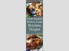 Slow Cooker Garlic Lime Chicken Thighs
