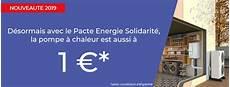 pacte energie solidarité 2017 gouv pacte energie solidarit 233 lance la 1 232 re offre de pompe 224