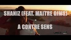 Shaniz Feat Maitre Gim S A Contre Sens Clip Officiel