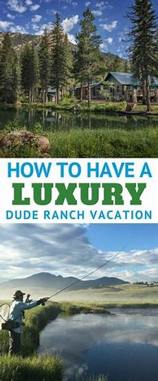 how to have a luxury dude ranch vacation dude ranch vacations ranch vacations mountain vacations