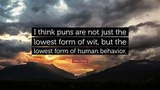 oliver quote i think puns are not just the lowest form of wit but the lowest form of