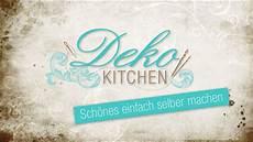 Deko Kitchen Sch 246 Ne Deko Einfach Selber Machen