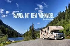 wohnmobil urlaub kanada kanada mit dem wohnmobil praktische einsteiger tipps