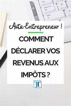 monter sa micro entreprise auto entrepreneur comment d 195 169 clarer vos revenus aux imp 195 180 ts auto entrepreneur entrepreneur