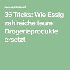 35 Tricks Wie Essig Zahlreiche Teure Drogerieprodukte