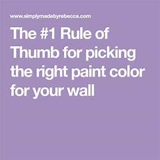 the 1 rule of thumb for picking the right paint color for your wall paint colors rule of