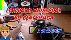 mi lavadora whirlpool no centrifuga 2 youtube