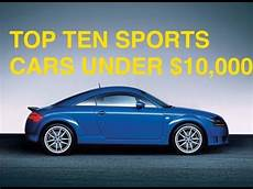 top 10 used sports cars 10k quot top ten sports cars 10 000 quot sports cars