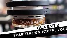 Der Teuerste Shisha Kopf Der Welt Quasar 2 Review Und
