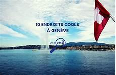 sortir a geneve on a test les 10 endroits les plus cools pour sortir 224