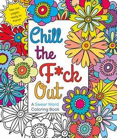 chill the f ck out a swear word coloring book by hannah