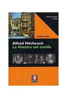 la finestra sul cortile hitchcock alfred hitchcock la finestra sul cortile un libro di