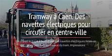 Tramway 224 Caen Durant Les Travaux Circulez En Navette