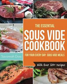 Essentials Sous Vide by The Essential Sous Vide Cookbook With 120 Recipes