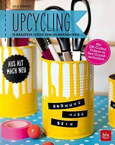 upcycling ideen zum selbermachen upcycling aus alt mach neu 70 kreative ideen zum selbermachen blv romei 223