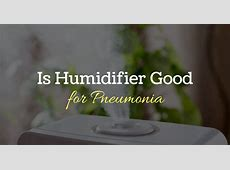 humidifier when recovering from pneumonia