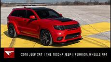 2016 jeep srt the 1000hp jeep ferrada wheels fr4 youtube