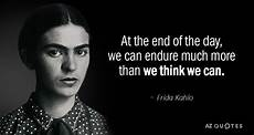 Frida Kahlo Quote At The End Of The Day We Can Endure