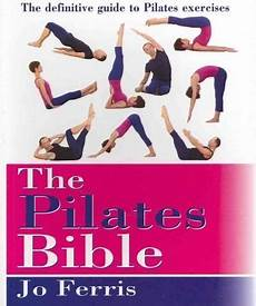 pilates origins benefits and principles the pilates bible the definitive guide to pilates