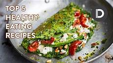 top 5 best healthy eating recipes youtube