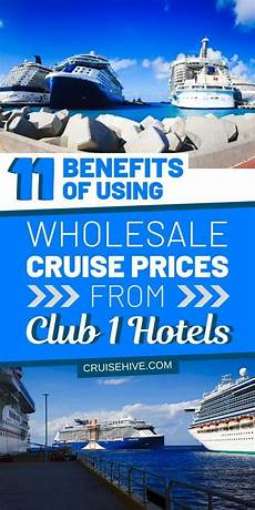 11 benefits of using wholesale cruise prices from club 1 hotels cruise prices cruise travel