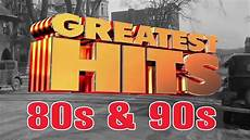 best of 90er 80s 90s hits greatest hits of the 80s 90s best