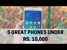 top 5 smartphones rs 10 000 march 2012 best smartphones rs 10000 that you can buy in india march 2017 youtube