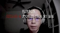 kl ghost stories malaysia ghost story episode 6 horror stories from my mom youtube