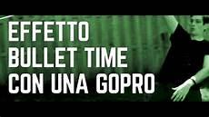 Gobullet Gp350 Bullet Time Gopro by Fare L Effetto Bullet Time Di Matrix Con Una Gopro E Un