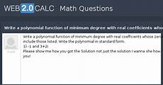 view question write a polynomial function of minimum degree with real coefficients whose zeros