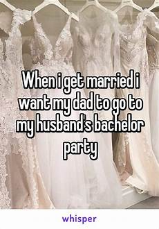 when i get married i want my dad to go to my husband s