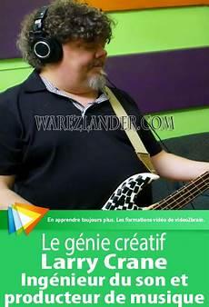 Video2brain Le G 233 Nie Cr 233 Atif Larry Crane Ing 233 Nieur