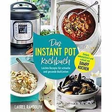 kochbuch schnelle gesunde das instant pot kochbuch leichte rezepte f 252 r schnelle