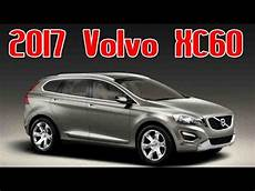 Volvo Xc60 Neues Modell 2017 - 2017 volvo xc60 redesign interior and exterior