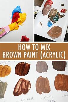 for the richest brown hues you wanna mix your own acrylic paints crafts acrylic painting