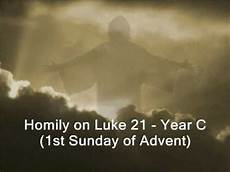 homily on luke 21 1st sunday of advent year c