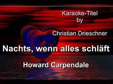 Nachts Wenn Alles Schläft - nachts wenn alles schl 228 ft howard carpendale karaoke