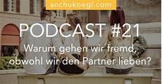 warum geht fremd obwohl den partner liebt podcast 021 warum gehen wir fremd obwohl wir den partner