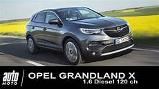 2018 Opel Grandland X 1 6 Diesel 120 Ch Essai Auto Moto