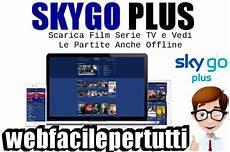 sky go filme sky go plus scarica serie tv e vedi le partite